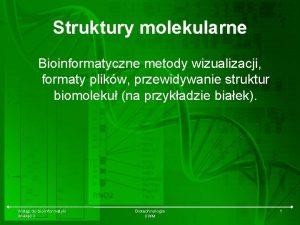 Struktury molekularne Bioinformatyczne metody wizualizacji formaty plikw przewidywanie