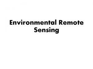 Environmental Remote Sensing What is Remote Sensing Remote