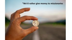 Wed rather give money to missionaries Wed rather