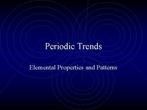 Periodic Trends Elemental Properties and Patterns The Periodic