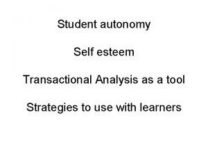 Student autonomy Self esteem Transactional Analysis as a