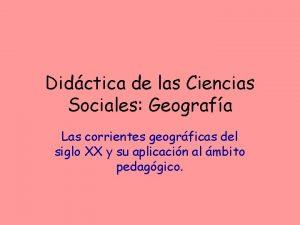 Didctica de las Ciencias Sociales Geografa Las corrientes