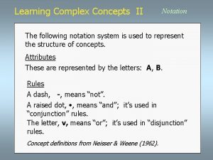 Learning Complex Concepts II Notation The following notation