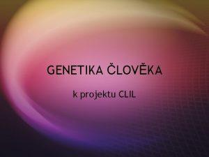 GENETIKA LOVKA k projektu CLIL NEVHODY GENETICKHO VZKUMU