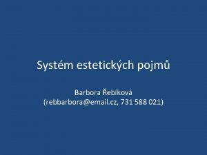 Systm estetickch pojm Barbora ebkov rebbarboraemail cz 731