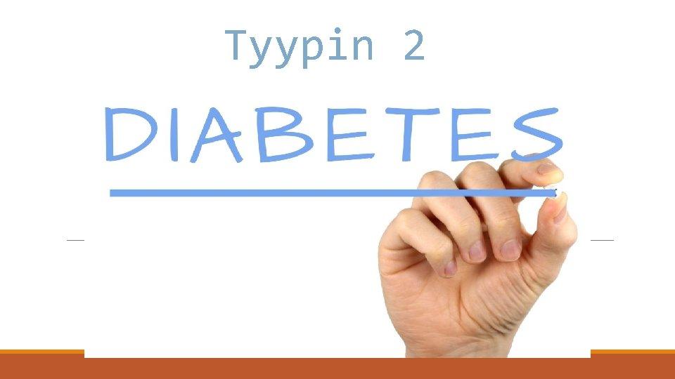 Tyypin 2 Diabetes mellitus Tyypin 2 diabetes Alkaa