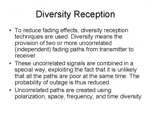 Diversity Reception To reduce fading effects diversity reception