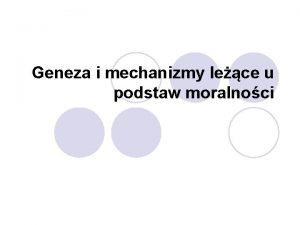 Geneza i mechanizmy lece u podstaw moralnoci Geneza