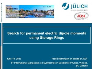 Mitglied der HelmholtzGemeinschaft Search for permanent electric dipole