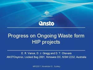 Progress on Ongoing Waste form HIP projects E