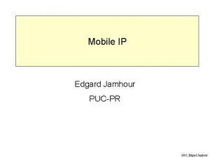 Mobile IP Edgard Jamhour PUCPR 2005 Edgard Jamhour