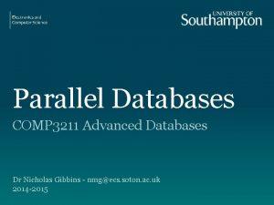 Parallel Databases COMP 3211 Advanced Databases Dr Nicholas