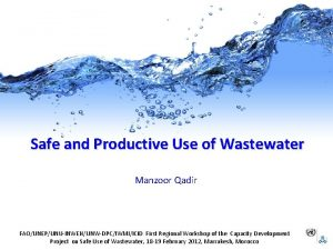 Safe and Productive Use of Wastewater Manzoor Qadir