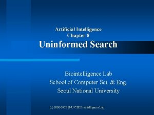 Artificial Intelligence Chapter 8 Uninformed Search Biointelligence Lab
