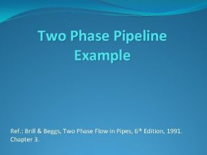 Two Phase Pipeline Example Ref Brill Beggs Two