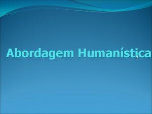 Abordagem Humanstica Abordagem Humanstica Teoria das Relaes Humanas