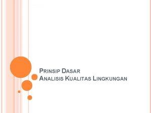 PRINSIP DASAR ANALISIS KUALITAS LINGKUNGAN BEBERAPA ISTILAH Parameter