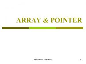 ARRAY POINTER Teknik Pemrog Terstruktur 2 1 ARRAY