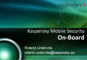 Kaspersky Mobile Security OnBoard Roland Undervits roland undervitskaspersky