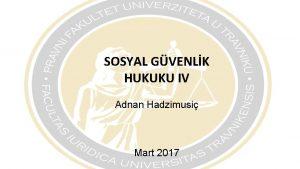 SOSYAL GVENLK HUKUKU IV Adnan Hadzimusi Mart 2017