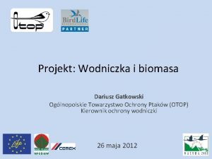 Projekt Wodniczka i biomasa Dariusz Gatkowski Oglnopolskie Towarzystwo