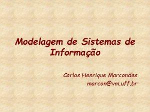 Modelagem de Sistemas de Informao Carlos Henrique Marcondes