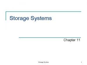 Storage Systems Chapter 11 Storage System 1 Storage