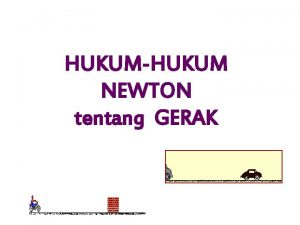 HUKUMHUKUM NEWTON tentang GERAK GAYA Newton Gaya Gravitasi