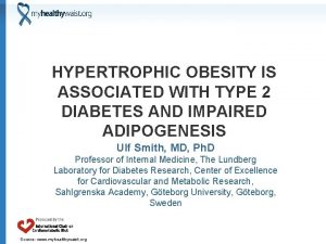 HYPERTROPHIC OBESITY IS ASSOCIATED WITH TYPE 2 DIABETES