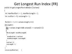 Get Longest Run Index FR public int get