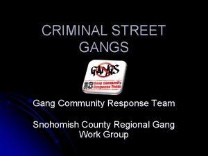 CRIMINAL STREET GANGS Gang Community Response Team Snohomish