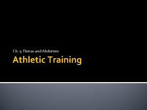Ch 9 Thorax and Abdomen Athletic Training Objectives