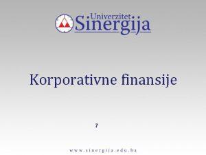 Korporativne finansije 7 PROCENA VREDNOSTI INSTRUMENATA TRITA KAPITALA