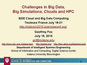 Challenges in Big Data Big Simulations Clouds and