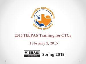 2015 TELPAS Training for CTCs February 2 2015