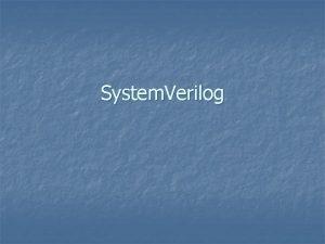 System Verilog History n n Enhancement of Verilog