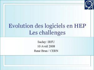 Evolution des logiciels en HEP Les challenges Saclay