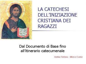 LA CATECHESI DELLINIZIAZIONE CRISTIANA DEI RAGAZZI Dal Documento