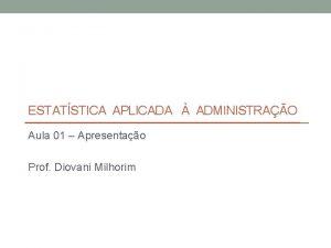 ESTATSTICA APLICADA ADMINISTRAO Aula 01 Apresentao Prof Diovani