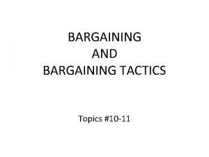 BARGAINING AND BARGAINING TACTICS Topics 10 11 A