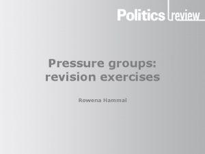 Pressure groups revision exercises Rowena Hammal Pressure groups