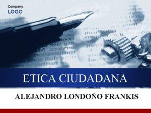 Company LOGO ETICA CIUDADANA ALEJANDRO LONDOO FRANKIS Contenidos