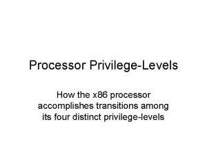 Processor PrivilegeLevels How the x 86 processor accomplishes