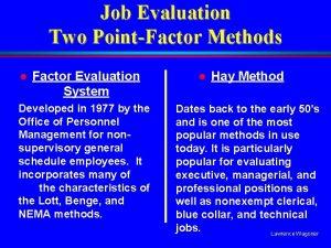 Job Evaluation Two PointFactor Methods l Factor Evaluation