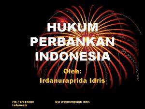 HUKUM PERBANKAN INDONESIA Oleh Irdanuraprida Idris Hk Perbankan