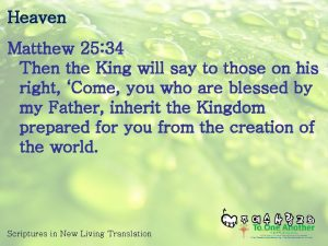 Heaven Matthew 25 34 Then the King will