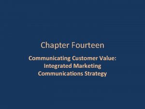Chapter Fourteen Communicating Customer Value Integrated Marketing Communications
