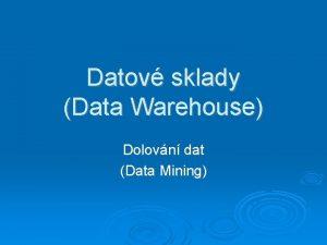 Datov sklady Data Warehouse Dolovn dat Data Mining