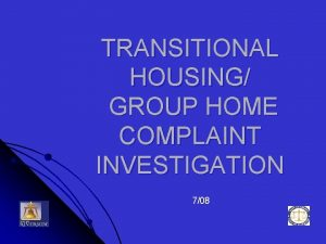 TRANSITIONAL HOUSING GROUP HOME COMPLAINT INVESTIGATION 708 Transitional