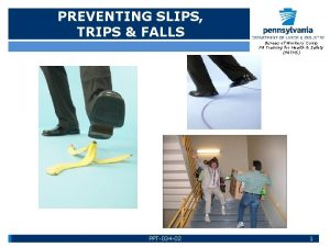PREVENTING SLIPS TRIPS FALLS Bureau of Workers Comp